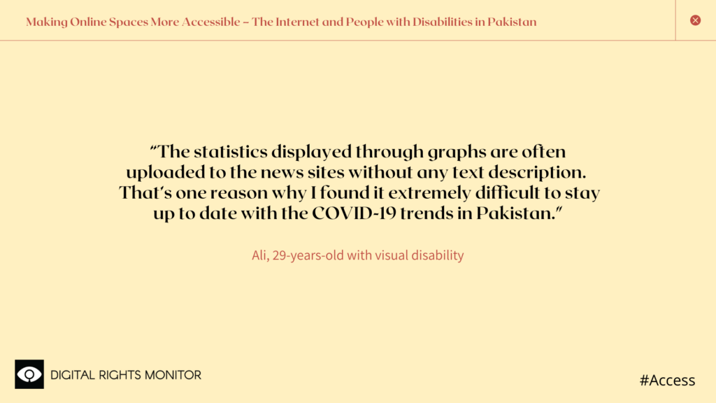 """Image 2: Ali, a 29 year old person with visual disability, says """"The statistics displayed through graphs are often uploaded to the news sites without any text description.  That's one reason why I found it extremely difficult to stay up to date with the COVID-19 trends in Pakistan."""""""