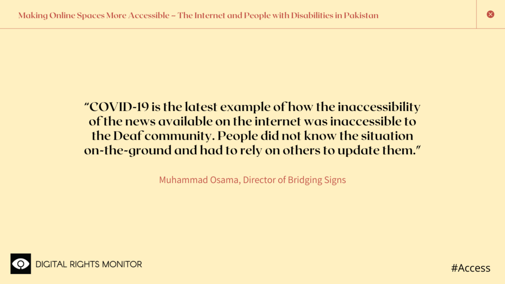 """Image 3: Muhammad Osama,  Director of Bridging Signs, says,  """"COVID-19 is the latest example of how the inaccessibility of the news available on the internet was inaccessible to the Deaf community. People did not know the situation on-the-ground and had to rely on others to update them."""""""