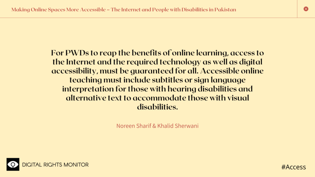 """Image 5: The authors, Noreen Sharif and Khalid Sherwani, write, """"for PWDs to reap the benefits of online learning, access to the Internet and the required technology as well as digital accessibility, must be guaranteed for all. Accessible online teaching must include subtitles or sign language interpretation for those with hearing disabilities, and alternative text to accommodate those with visual disabilities."""""""