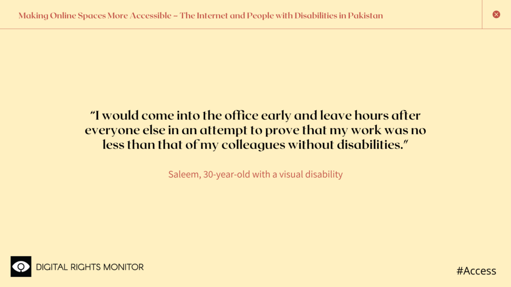 """Image 7: Saleem, a 30 year old person with visual disability, says, """"I would come into the office early and leave hours after everyone else in an attempt to prove that my work was no less than that of my colleagues without disabilities."""""""